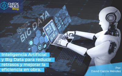 Inteligencia Artificial y Big Data para reducir retrasos y mejorar la eficiencia en obra.